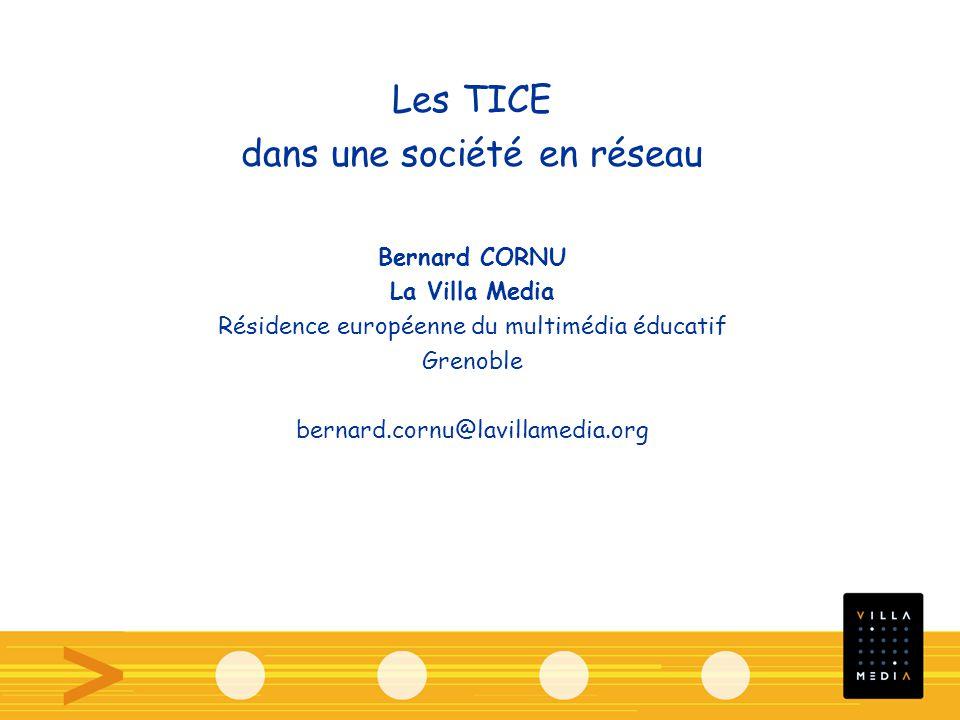 Les TICE dans une société en réseau Bernard CORNU La Villa Media Résidence européenne du multimédia éducatif Grenoble bernard.cornu@lavillamedia.org