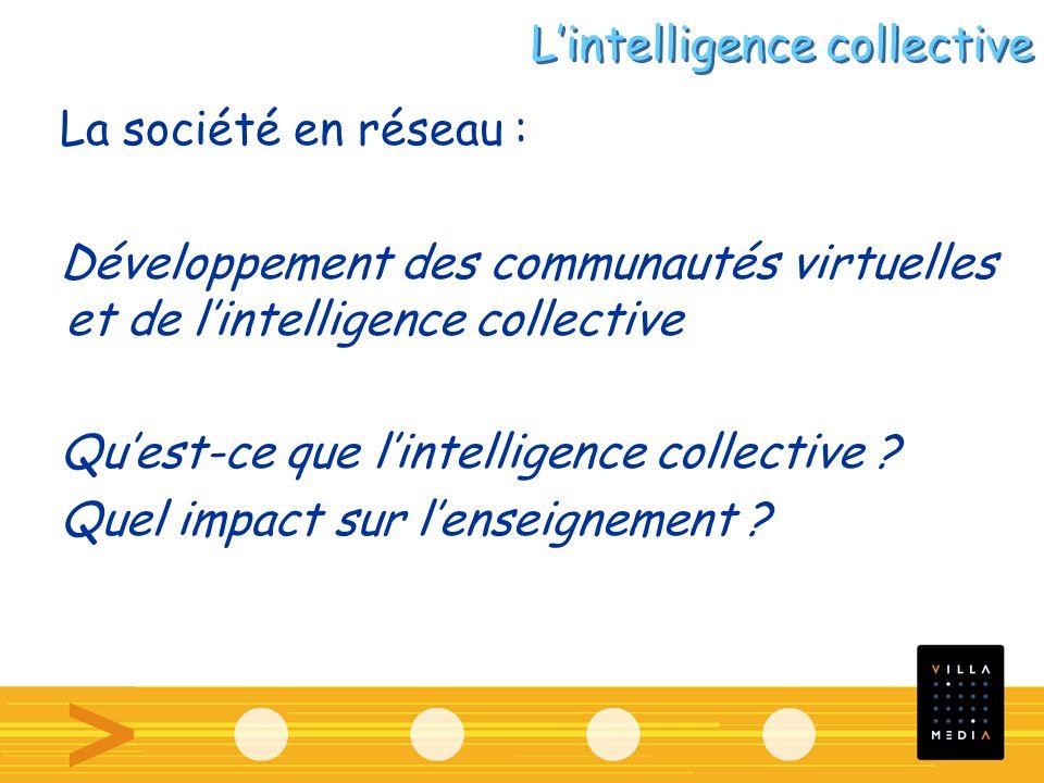 La société en réseau : Développement des communautés virtuelles et de lintelligence collective Quest-ce que lintelligence collective .