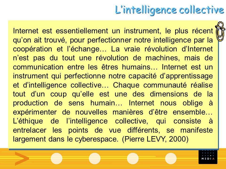 Internet est essentiellement un instrument, le plus récent quon ait trouvé, pour perfectionner notre intelligence par la coopération et léchange… La v