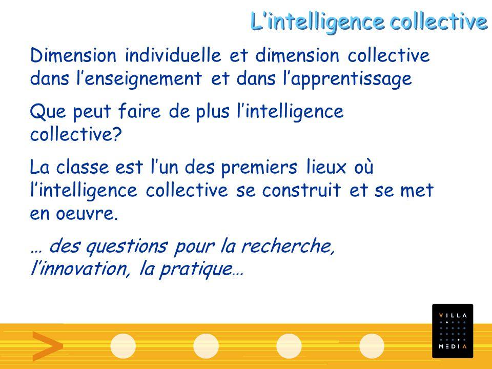 Dimension individuelle et dimension collective dans lenseignement et dans lapprentissage Que peut faire de plus lintelligence collective? La classe es