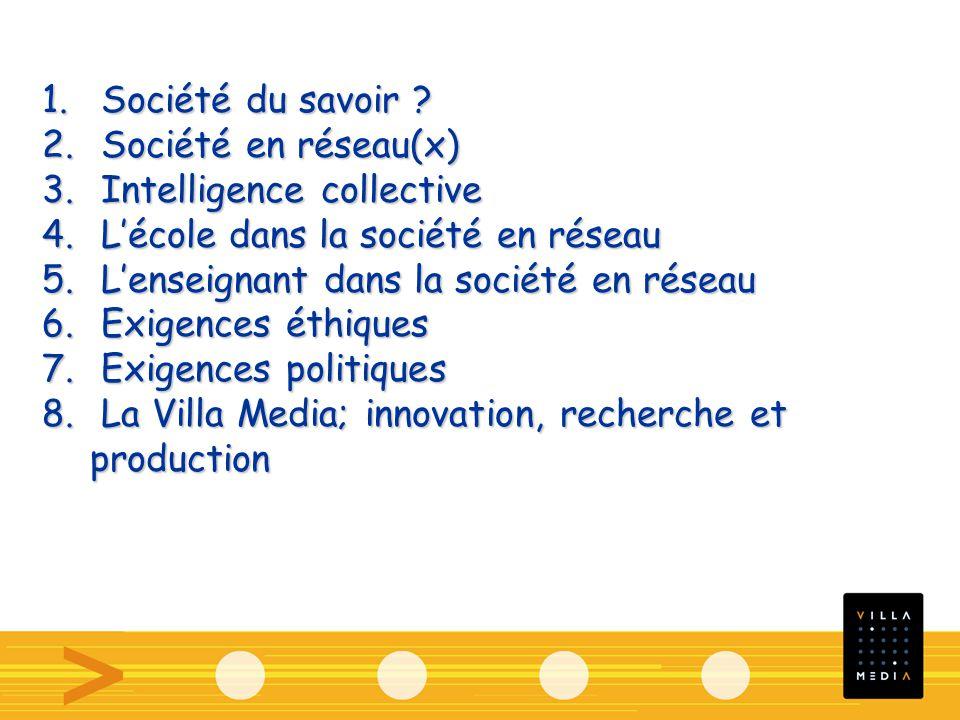 1. Société du savoir ? 2. Société en réseau(x) 3. Intelligence collective 4. Lécole dans la société en réseau 5. Lenseignant dans la société en réseau