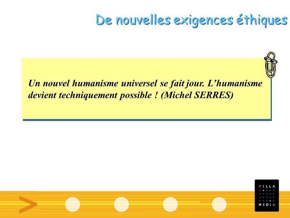 Un nouvel humanisme universel se fait jour. Lhumanisme devient techniquement possible ! (Michel SERRES) Un nouvel humanisme universel se fait jour. Lh