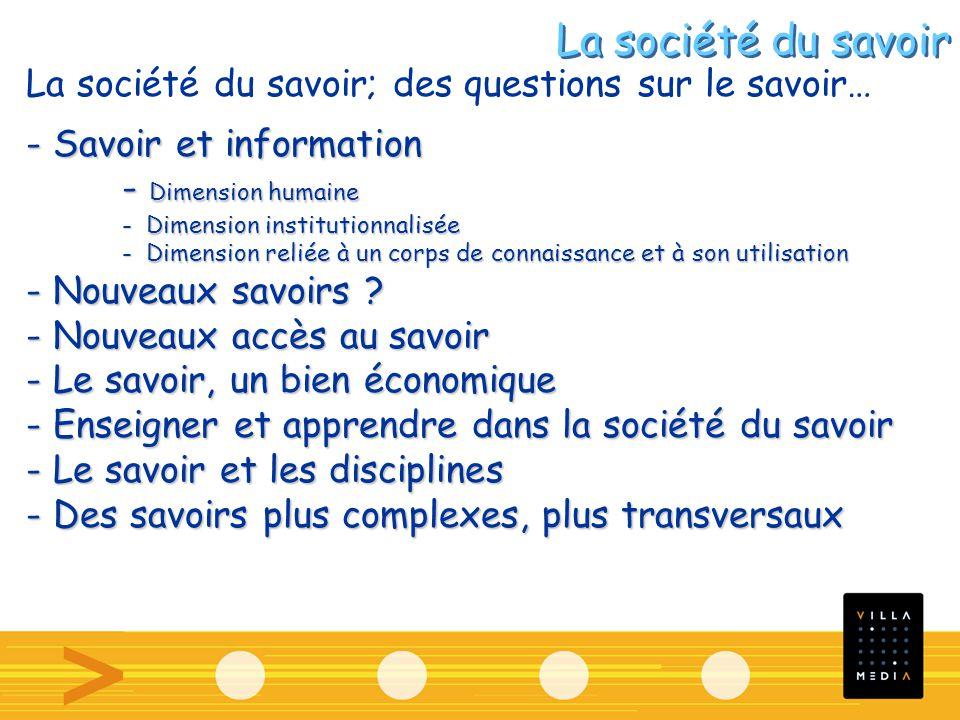 La société du savoir; des questions sur le savoir… - Savoir et information - Dimension humaine - Dimension institutionnalisée - Dimension reliée à un corps de connaissance et à son utilisation - Nouveaux savoirs .