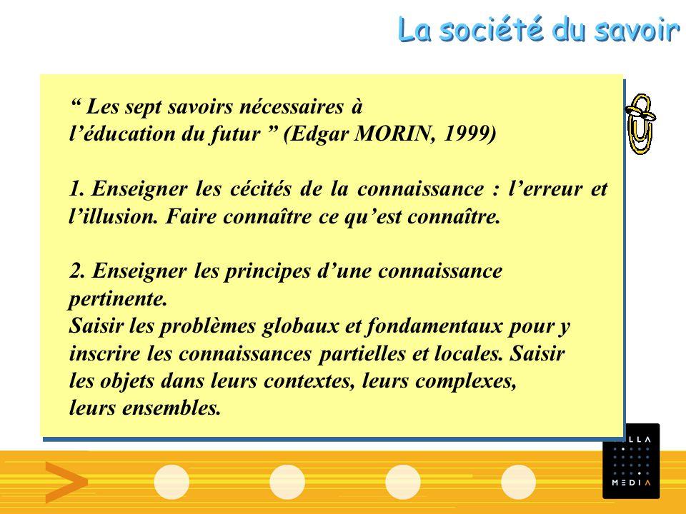 Les sept savoirs nécessaires à léducation du futur (Edgar MORIN, 1999) 1. Enseigner les cécités de la connaissance : lerreur et lillusion. Faire conna