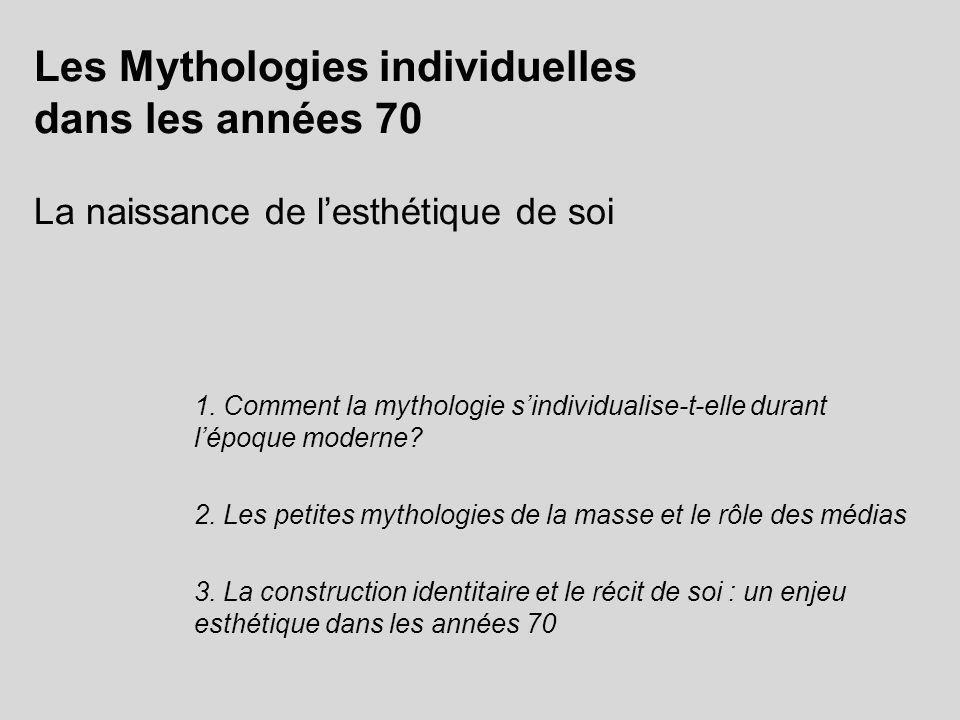 Les Mythologies individuelles dans les années 70 La naissance de lesthétique de soi 1. Comment la mythologie sindividualise-t-elle durant lépoque mode