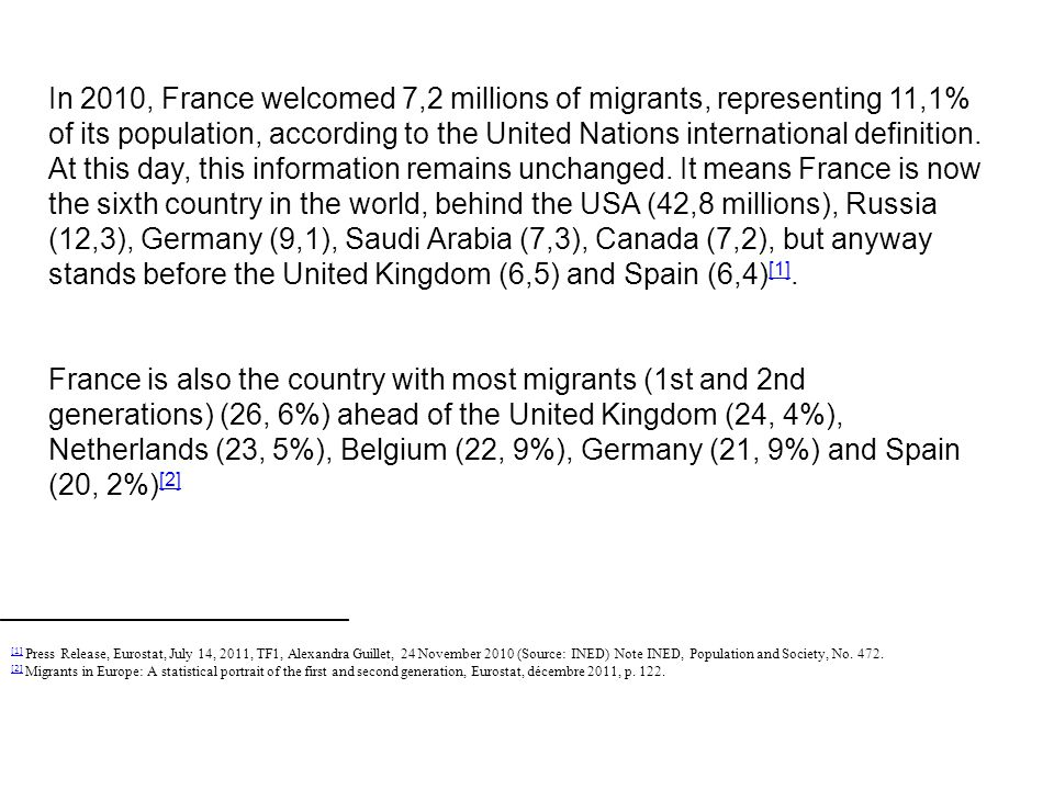 In 2010, France welcomed 7,2 millions of migrants, representing 11,1% of its population, according to the United Nations international definition. At