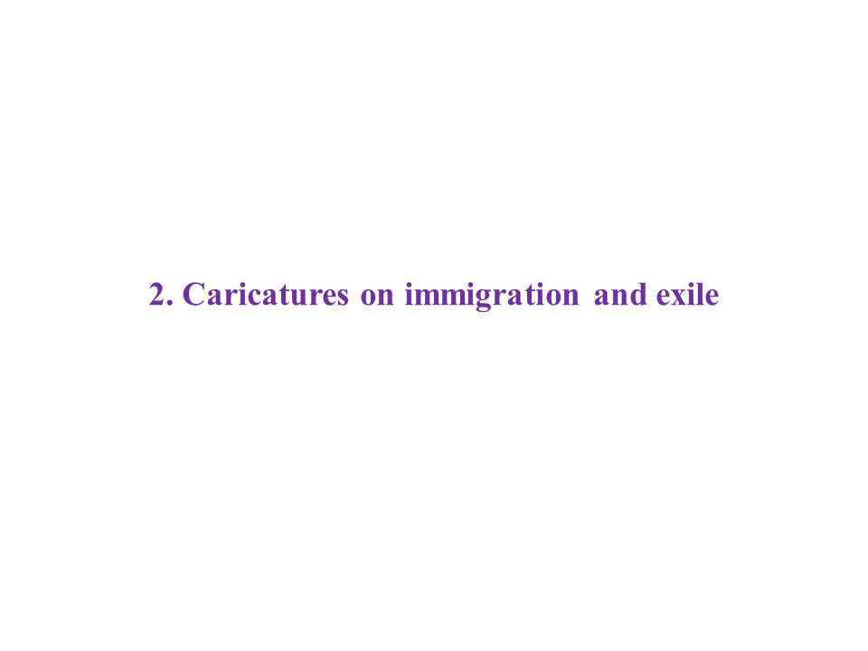 2. Caricatures on immigration and exile
