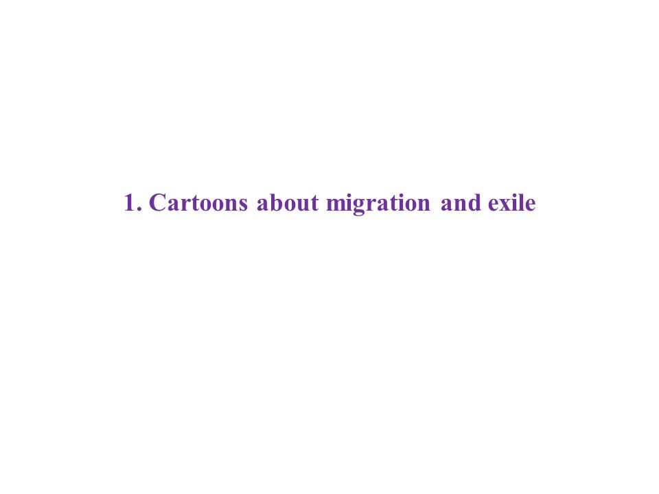 1. Cartoons about migration and exile