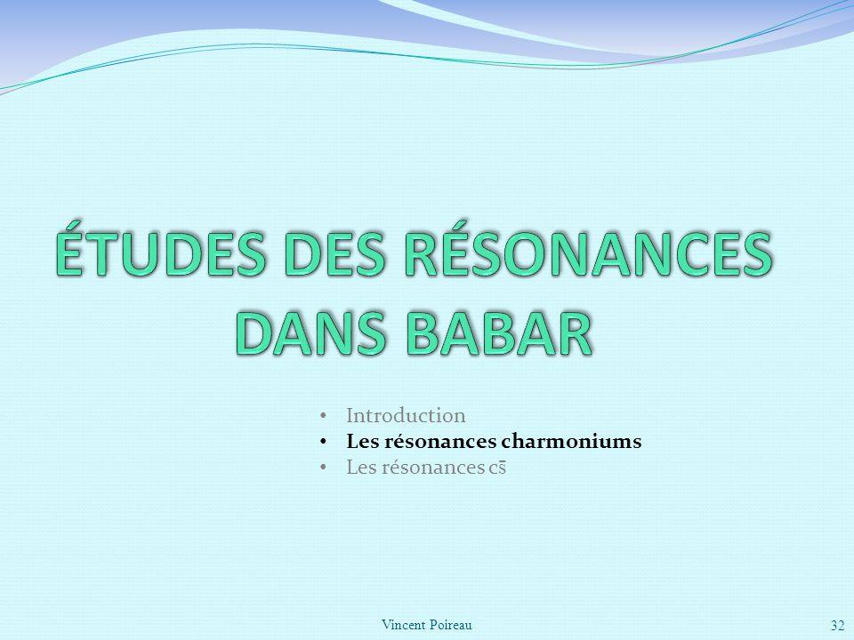 32 Introduction Les résonances charmoniums Les résonances c s