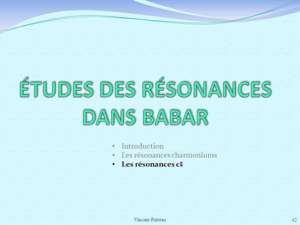 42 Introduction Les résonances charmoniums Les résonances c s