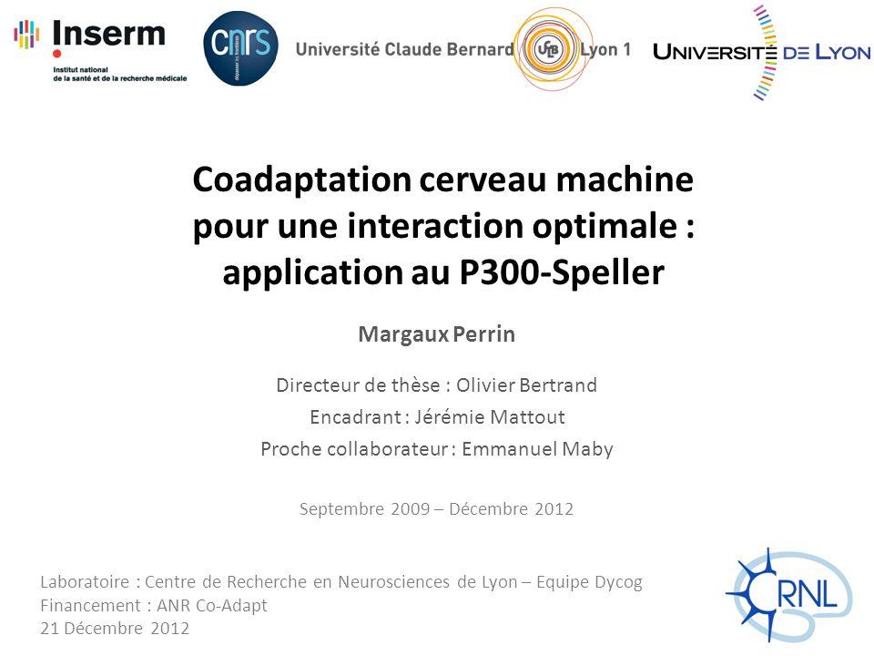 Coadaptation cerveau machine pour une interaction optimale : application au P300-Speller Margaux Perrin Directeur de thèse : Olivier Bertrand Encadran