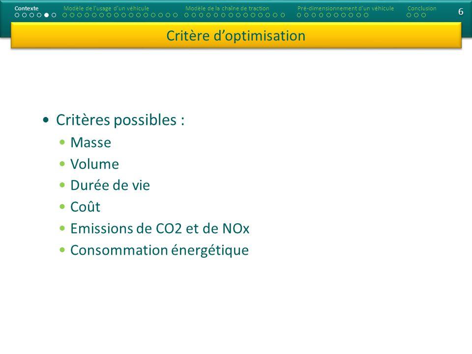 6 6 Critères possibles : Masse Volume Durée de vie Coût Emissions de CO2 et de NOx Consommation énergétique Critère doptimisation ContexteModèle de lusage dun véhiculeModèle de la chaîne de tractionConclusionPré-dimensionnement dun véhicule
