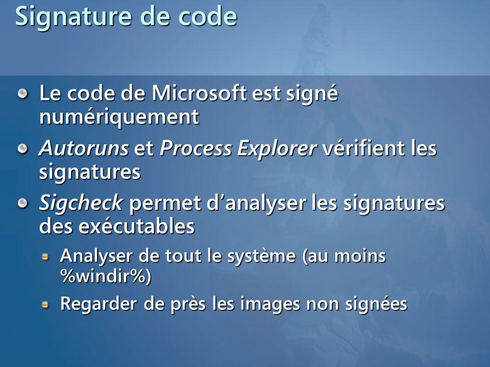 Signature de code Le code de Microsoft est signé numériquement Autoruns et Process Explorer vérifient les signatures Sigcheck permet danalyser les signatures des exécutables Analyser de tout le système (au moins %windir%) Regarder de près les images non signées