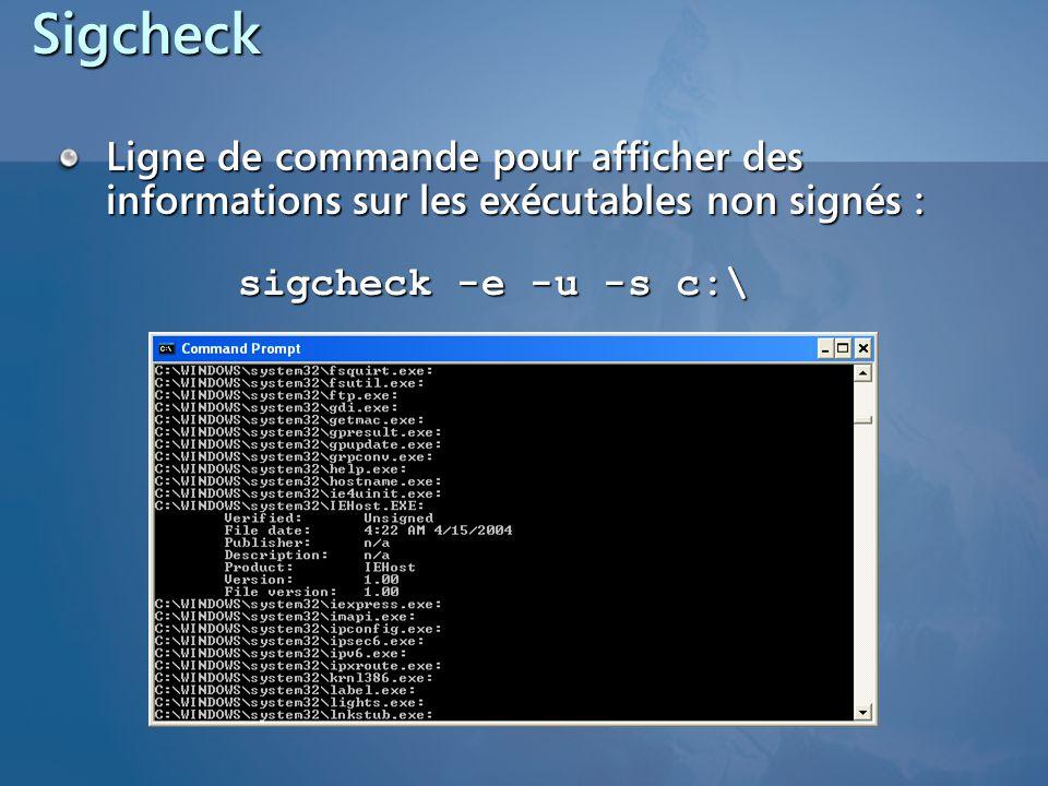 Sigcheck Ligne de commande pour afficher des informations sur les exécutables non signés : sigcheck -e -u -s c:\