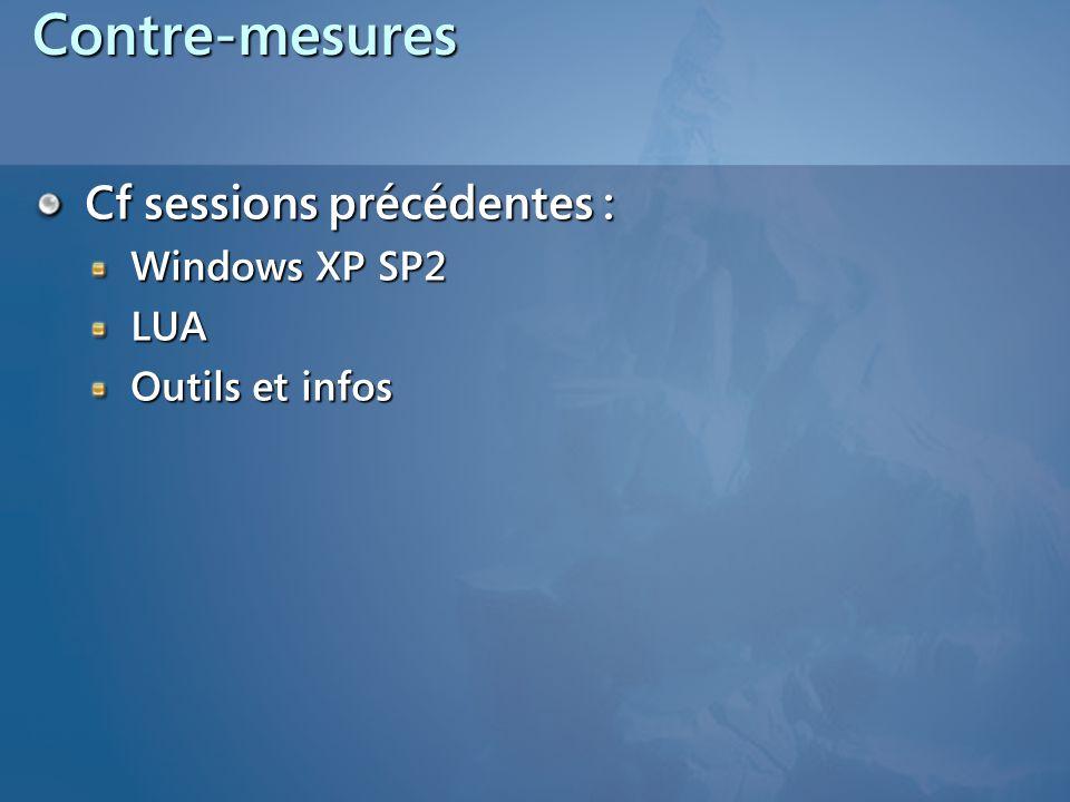 Contre-mesures Cf sessions précédentes : Windows XP SP2 LUA Outils et infos