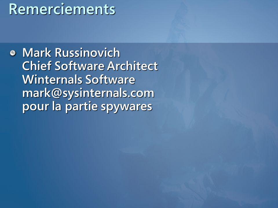 Remerciements Mark Russinovich Chief Software Architect Winternals Software mark@sysinternals.com pour la partie spywares