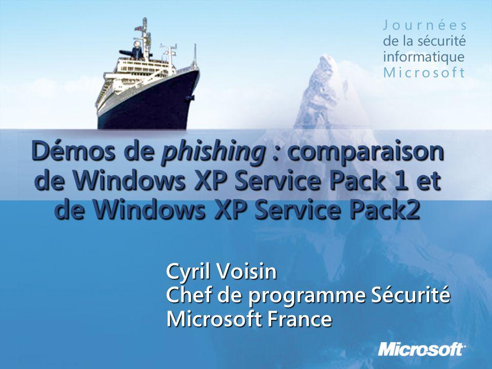 Démos de phishing : comparaison de Windows XP Service Pack 1 et de Windows XP Service Pack2 Cyril Voisin Chef de programme Sécurité Microsoft France