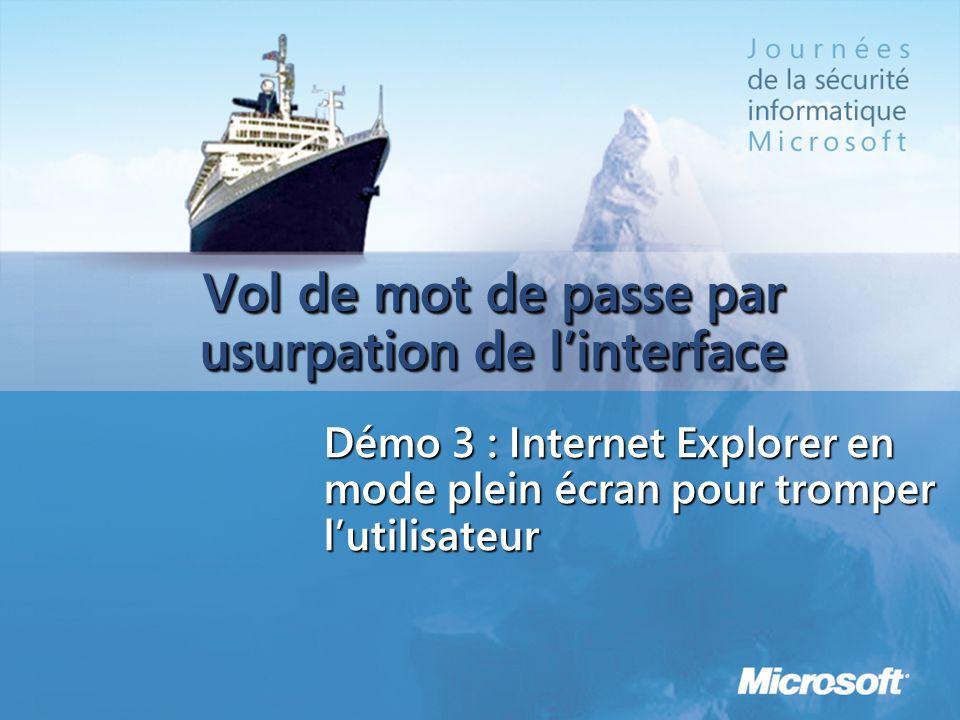 Vol de mot de passe par usurpation de linterface Démo 3 : Internet Explorer en mode plein écran pour tromper lutilisateur