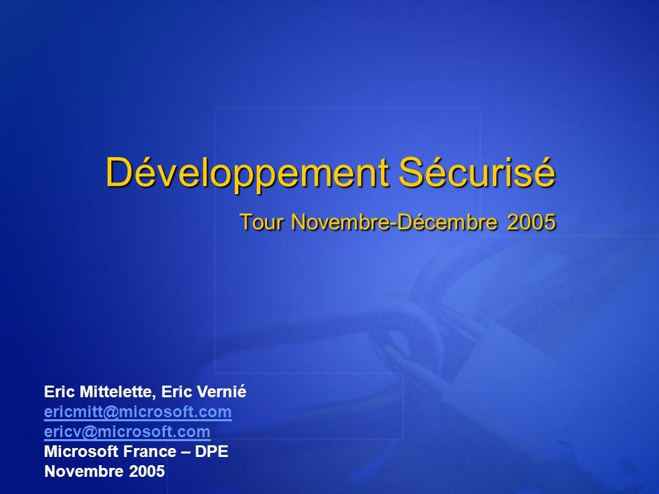 Développement Sécurisé Tour Novembre-Décembre 2005 Eric Mittelette, Eric Vernié ericmitt@microsoft.com ericv@microsoft.com Microsoft France – DPE Nove