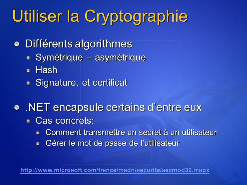 Utiliser la Cryptographie Différents algorithmes Symétrique – asymétrique Hash Signature, et certificat.NET encapsule certains dentre eux Cas concrets