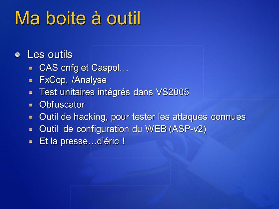 Ma boite à outil Les outils CAS cnfg et Caspol… FxCop, /Analyse Test unitaires intégrés dans VS2005 Obfuscator Outil de hacking, pour tester les attaq
