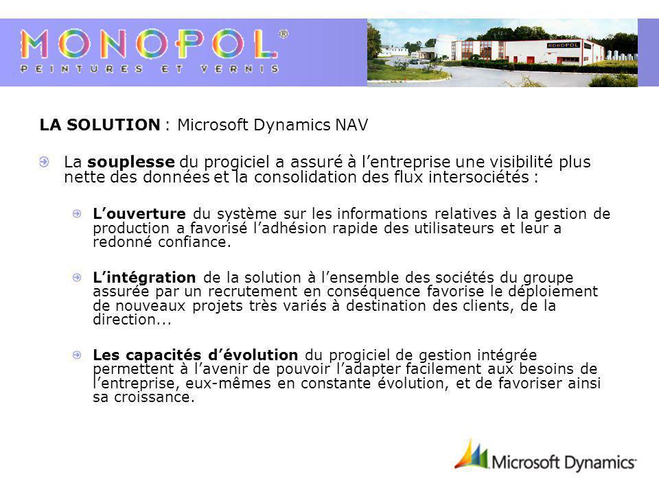 LA SOLUTION : Microsoft Dynamics NAV La souplesse du progiciel a assuré à lentreprise une visibilité plus nette des données et la consolidation des fl