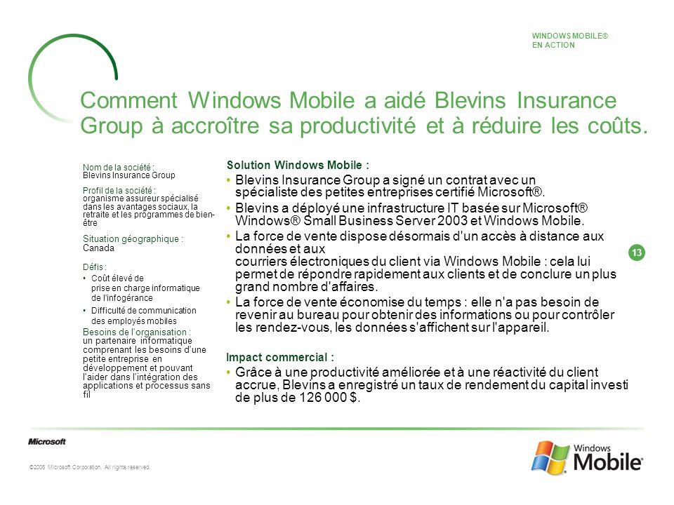 13 ©2006 Microsoft Corporation. All rights reserved. Comment Windows Mobile a aidé Blevins Insurance Group à accroître sa productivité et à réduire le