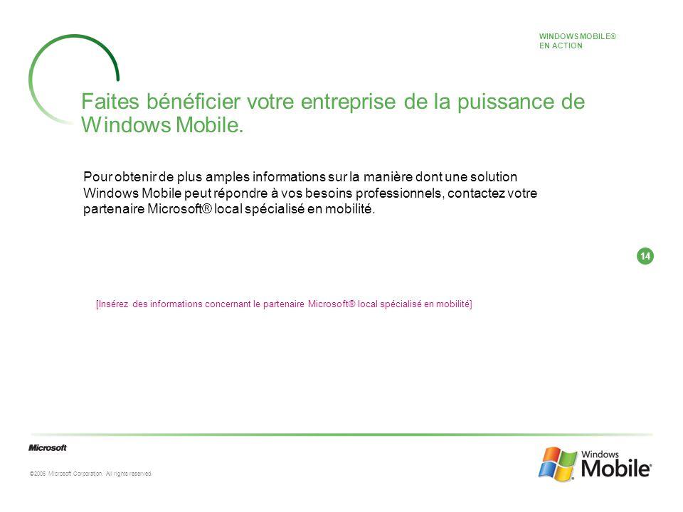 14 ©2006 Microsoft Corporation. All rights reserved. Faites bénéficier votre entreprise de la puissance de Windows Mobile. Pour obtenir de plus amples