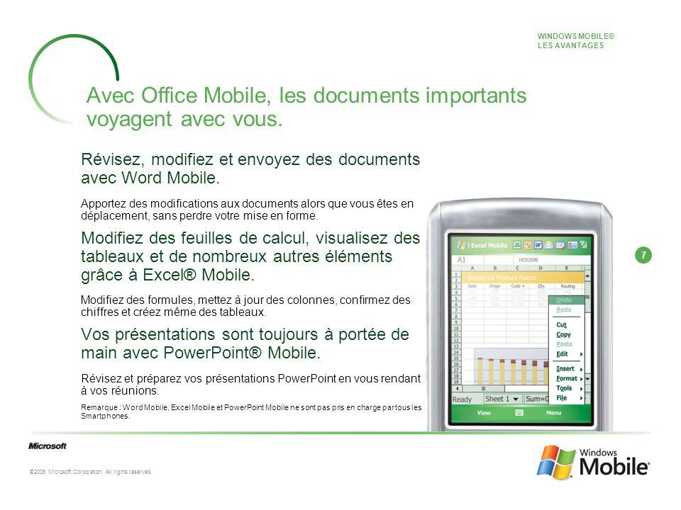 7 ©2006 Microsoft Corporation. All rights reserved. Avec Office Mobile, les documents importants voyagent avec vous. Révisez, modifiez et envoyez des