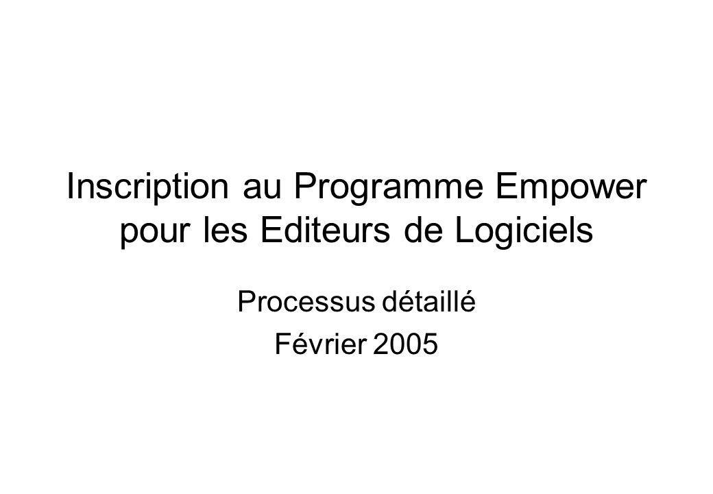 Inscription au Programme Empower pour les Editeurs de Logiciels Processus détaillé Février 2005