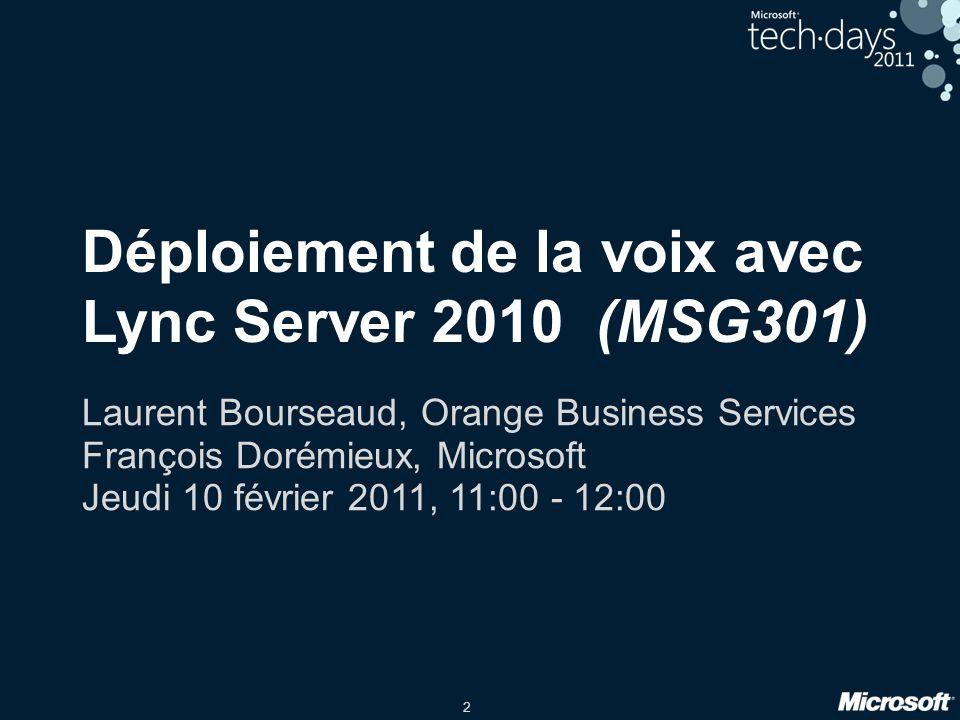 2 Déploiement de la voix avec Lync Server 2010 (MSG301) Laurent Bourseaud, Orange Business Services François Dorémieux, Microsoft Jeudi 10 février 2011, 11:00 - 12:00