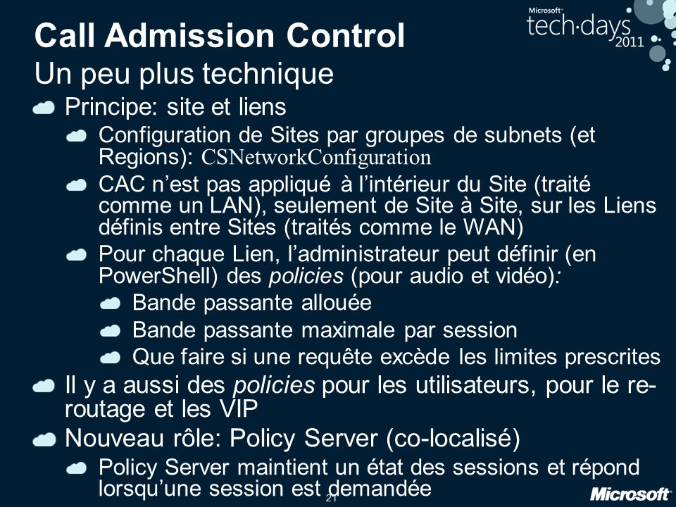 21 Call Admission Control Un peu plus technique Principe: site et liens Configuration de Sites par groupes de subnets (et Regions): CSNetworkConfigura