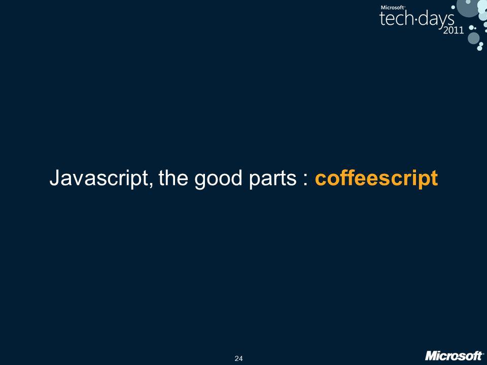 24 Javascript, the good parts : coffeescript