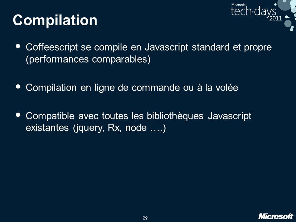 29 Compilation Coffeescript se compile en Javascript standard et propre (performances comparables) Compilation en ligne de commande ou à la volée Compatible avec toutes les bibliothèques Javascript existantes (jquery, Rx, node ….)