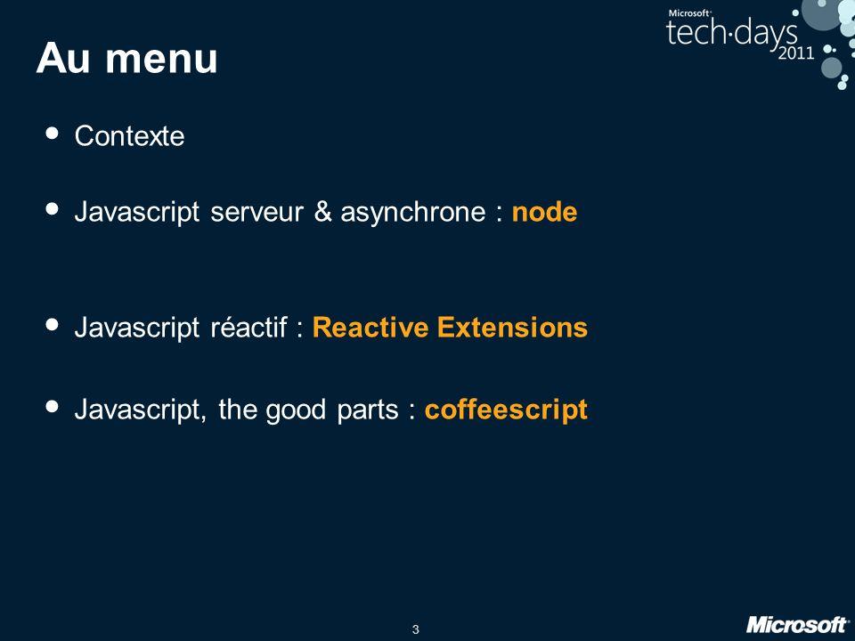 3 Au menu Contexte Javascript serveur & asynchrone : node Javascript réactif : Reactive Extensions Javascript, the good parts : coffeescript