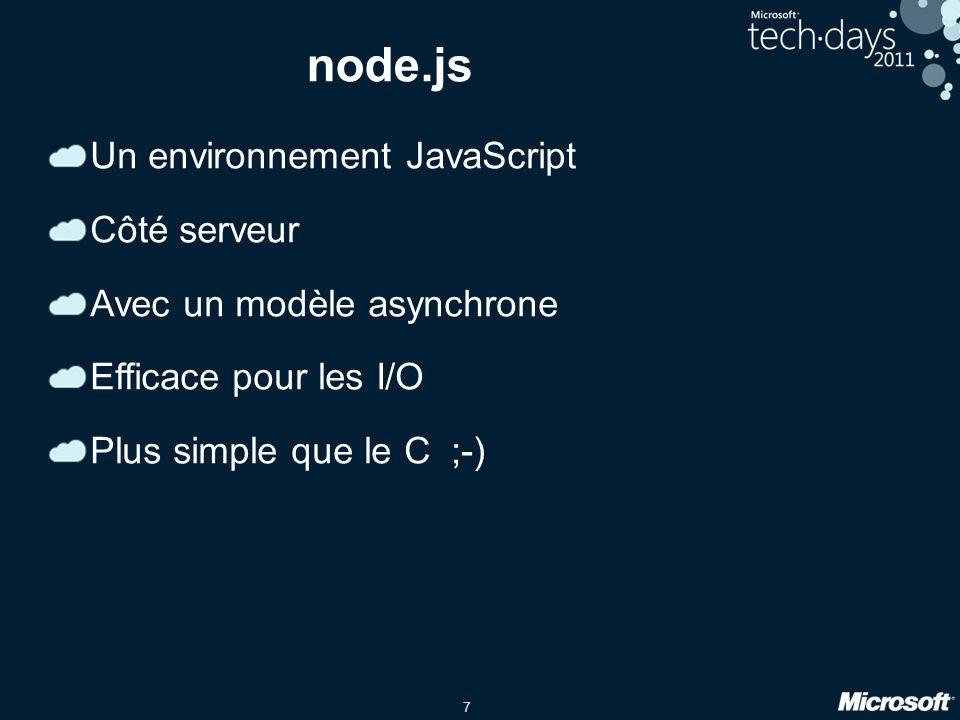 7 node.js Un environnement JavaScript Côté serveur Avec un modèle asynchrone Efficace pour les I/O Plus simple que le C ;-)