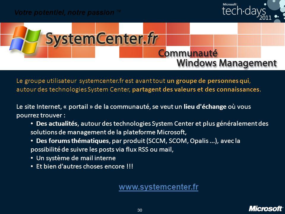 30 Votre potentiel, notre passion TM Le groupe utilisateur systemcenter.fr est avant tout un groupe de personnes qui, autour des technologies System Center, partagent des valeurs et des connaissances.