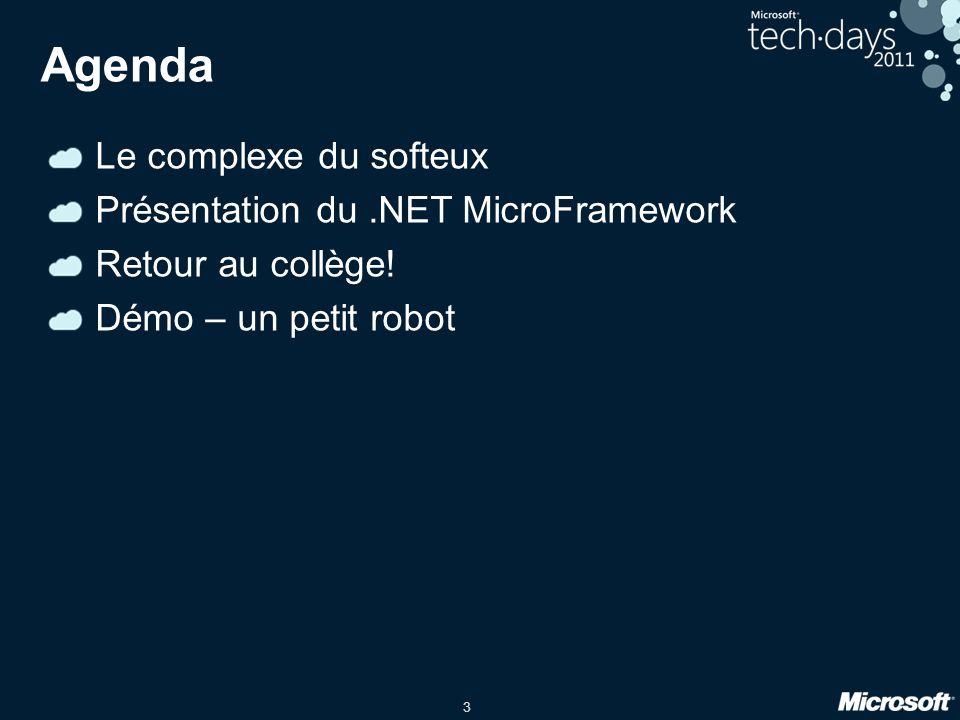 3 Agenda Le complexe du softeux Présentation du.NET MicroFramework Retour au collège.
