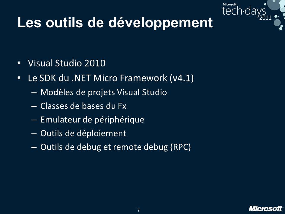 7 Les outils de développement Visual Studio 2010 Le SDK du.NET Micro Framework (v4.1) – Modèles de projets Visual Studio – Classes de bases du Fx – Emulateur de périphérique – Outils de déploiement – Outils de debug et remote debug (RPC)