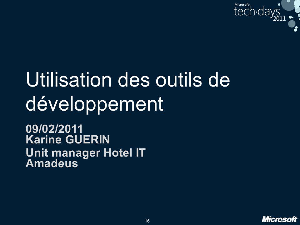 16 Utilisation des outils de développement 09/02/2011 Karine GUERIN Unit manager Hotel IT Amadeus