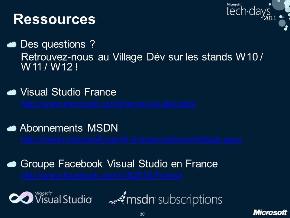 30 Ressources Des questions ? Retrouvez-nous au Village Dév sur les stands W10 / W11 / W12 ! Visual Studio France http://www.microsoft.com/france/visu