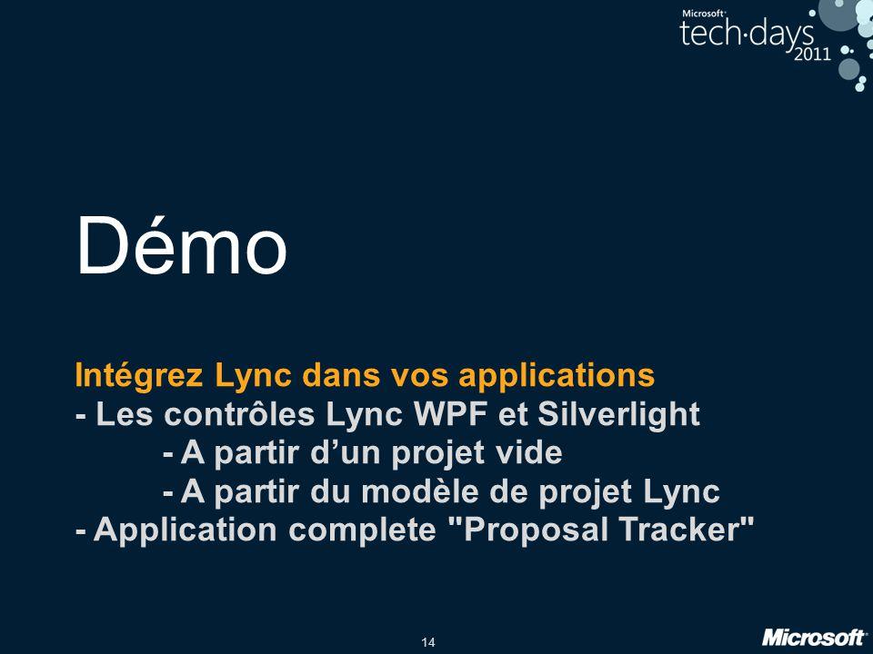 14 Démo Intégrez Lync dans vos applications - Les contrôles Lync WPF et Silverlight - A partir dun projet vide - A partir du modèle de projet Lync - A