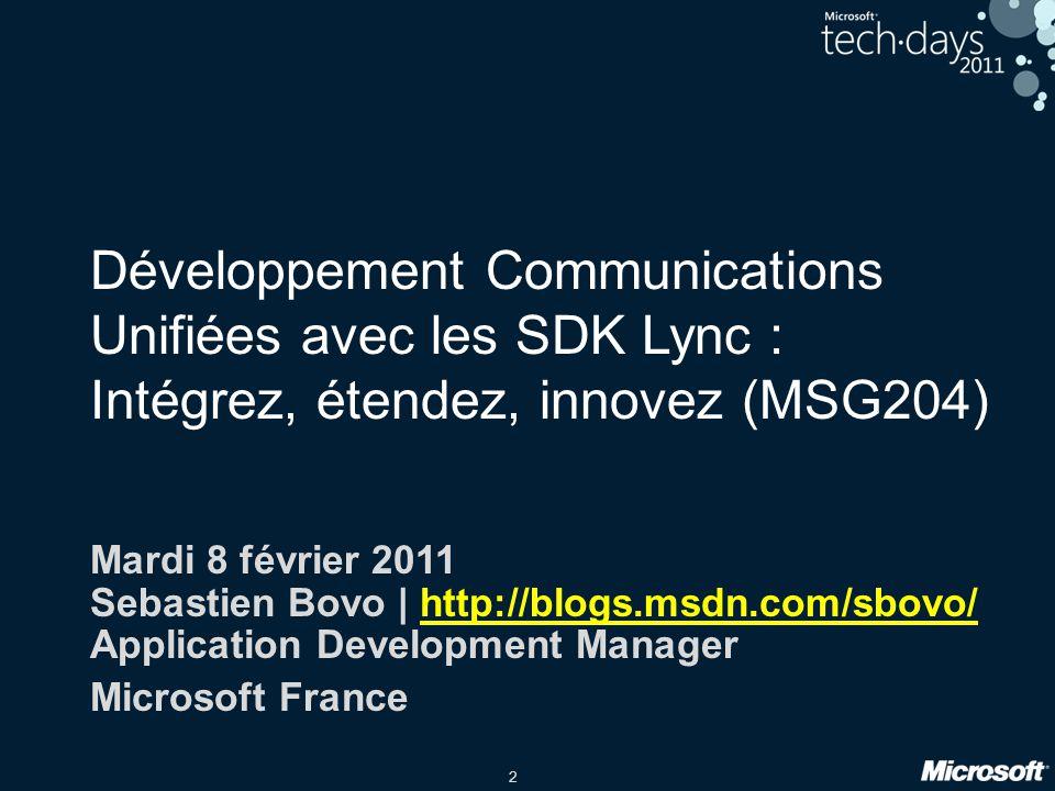 2 Développement Communications Unifiées avec les SDK Lync : Intégrez, étendez, innovez (MSG204) Mardi 8 février 2011 Sebastien Bovo | http://blogs.msd