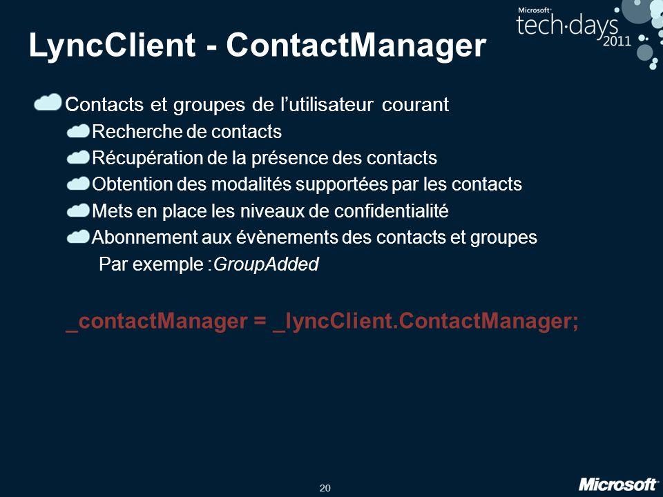 20 LyncClient - ContactManager Contacts et groupes de lutilisateur courant Recherche de contacts Récupération de la présence des contacts Obtention de