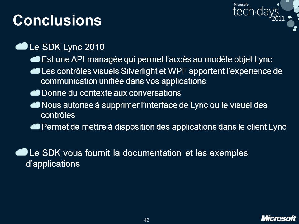 42 Conclusions Le SDK Lync 2010 Est une API managée qui permet laccès au modèle objet Lync Les contrôles visuels Silverlight et WPF apportent lexperie