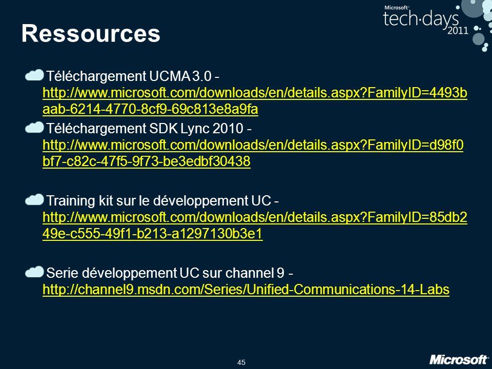 45 Ressources Téléchargement UCMA 3.0 - http://www.microsoft.com/downloads/en/details.aspx?FamilyID=4493b aab-6214-4770-8cf9-69c813e8a9fa http://www.m