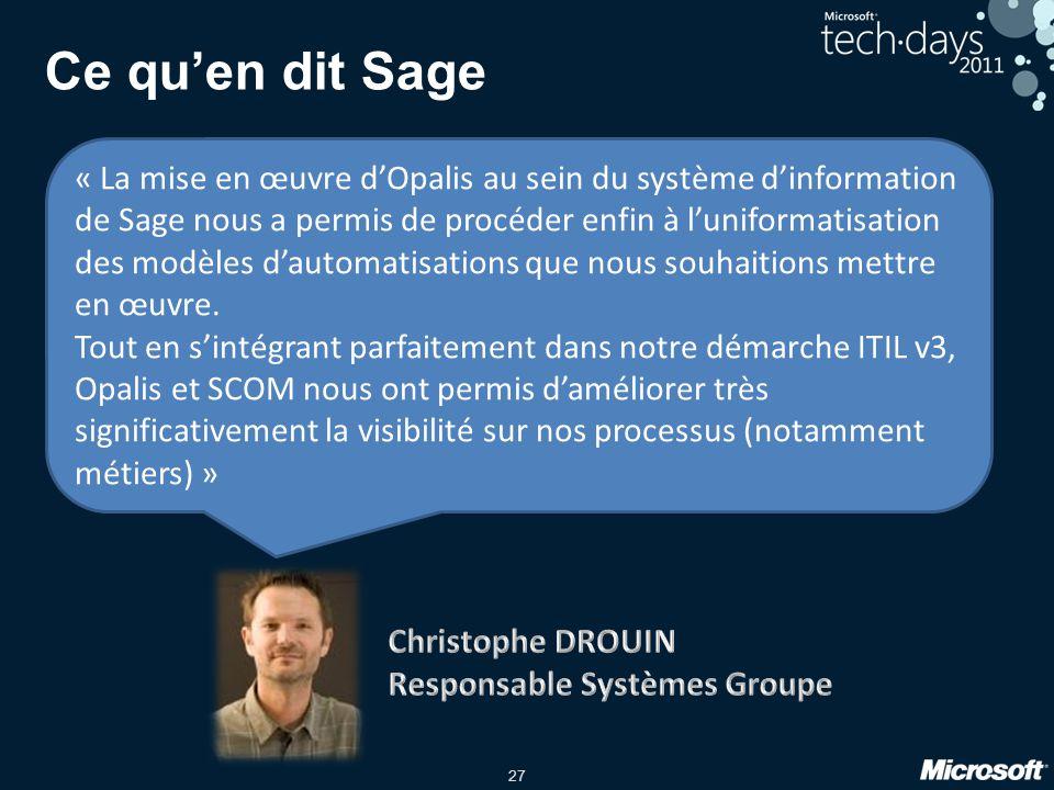 27 Ce quen dit Sage « La mise en œuvre dOpalis au sein du système dinformation de Sage nous a permis de procéder enfin à luniformatisation des modèles