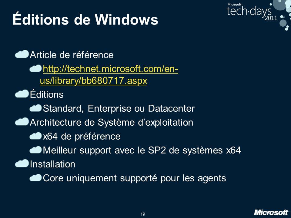 19 Éditions de Windows Article de référence http://technet.microsoft.com/en- us/library/bb680717.aspx Éditions Standard, Enterprise ou Datacenter Arch