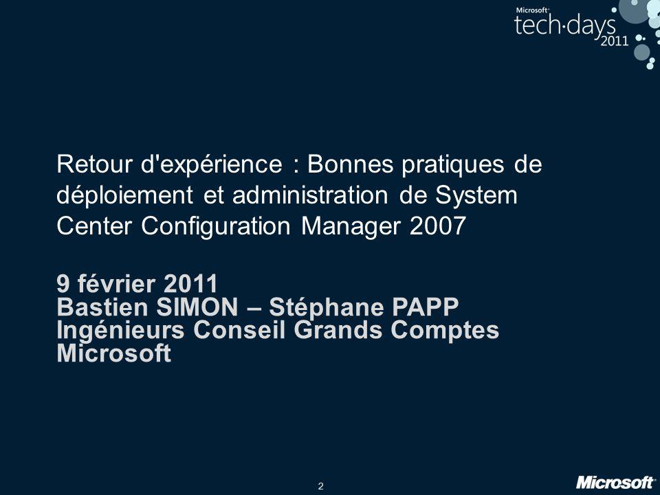 2 Retour d'expérience : Bonnes pratiques de déploiement et administration de System Center Configuration Manager 2007 9 février 2011 Bastien SIMON – S