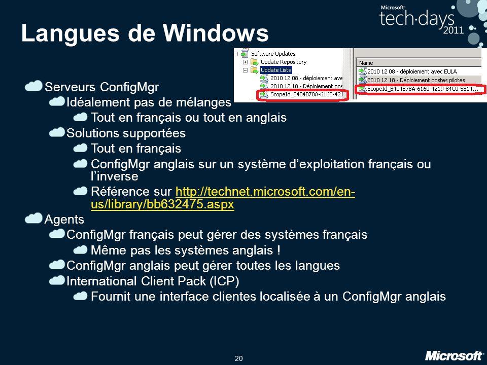 20 Langues de Windows Serveurs ConfigMgr Idéalement pas de mélanges Tout en français ou tout en anglais Solutions supportées Tout en français ConfigMg
